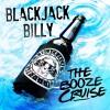 "BLACKJACK BILLY TAKES AMERICA ON BOARD ""THE BOOZE CRUISE"""
